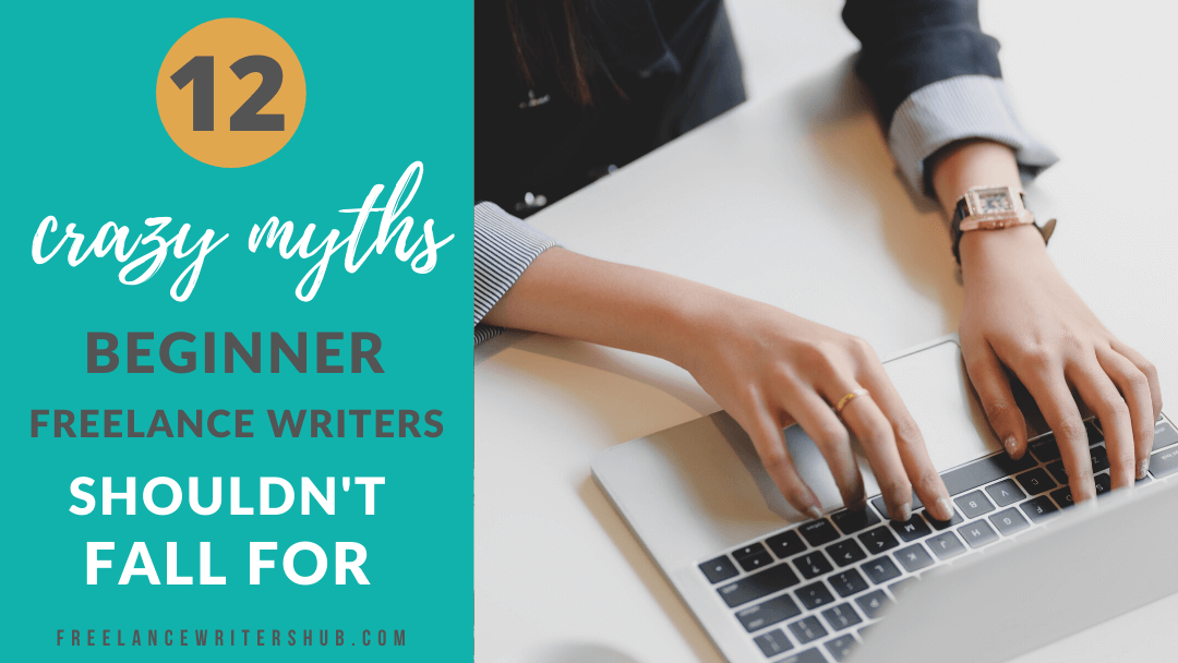 12 Crazy Myths Beginner Freelance Writers Shouldn't Fall For