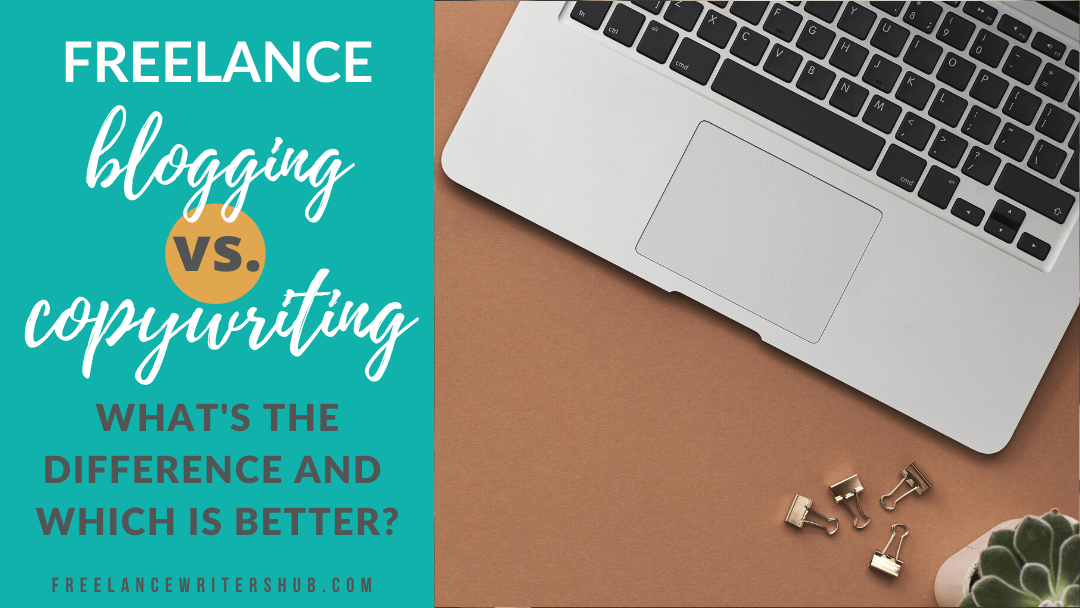 Freelance Blogging vs. Copywriting: What's the Difference and Which Is Better?